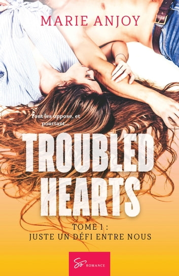 Troubled hearts - Tome 1 - Juste un défi entre nous eBook by Marie Anjoy