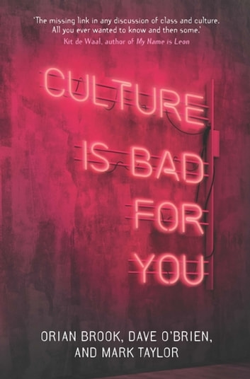 Culture is bad for you - Inequality in the cultural and creative industries ebook by Orian Brook,Dave O'Brien,Mark Taylor