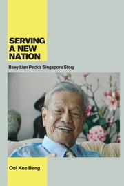 Serving a New Nation: Baey Lian Peck's Singapore Story ebook by Ooi Kee Beng