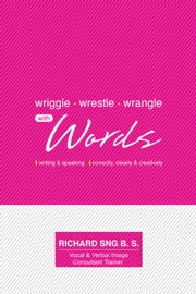 Wriggle, Wrestle & Wrangle with Words ebook by Richard Sng