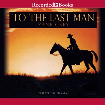 To the Last Man audiobook by Zane Grey