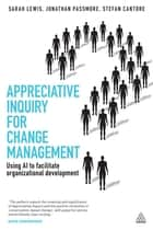 Appreciative Inquiry for Change Management ebook by Sarah Lewis,Jonathan Passmore,Stefan Cantore