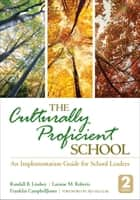 The Culturally Proficient School - An Implementation Guide for School Leaders ebook by Randall B. Lindsey, Laraine M. Roberts, Dr. Franklin L. CampbellJones
