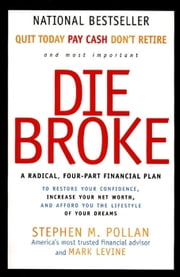Die Broke Complete Book of Money - Unconventional Wisdom About Everything from Annuities to Zero-Coupon Bonds ebook by Stephen Pollan,Mark Levine