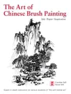 The Art of Chinese Brush Painting ebook by Caroline Self,Susan Self
