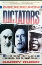 Modern Dictators: Third World Coup Makers, Strongmen, and Populist Tyrants ebook by Barry Rubin