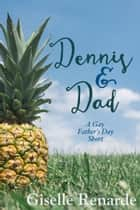 Dennis and Dad: A Gay Father's Day Short ebooks by Giselle Renarde