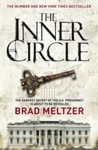 The Inner Circle - The Culper Ring Trilogy 1 ebook by Brad Meltzer