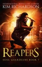 Reapers, Soul Guardians Book 7 ebook by Kim Richardson