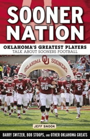 Sooner Nation - Oklahoma's Greatest Players Talk About Sooners Football ebook by Jeff Snook