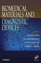 Biomedical Materials and Diagnostic Devices ebook by Ashutosh Tiwari,Murugan Ramalingam,Anthony P. F. Turner,Hisatoshi Kobayashi