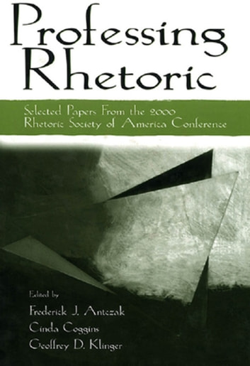 Professing Rhetoric - Selected Papers From the 2000 Rhetoric Society of America Conference ebook by