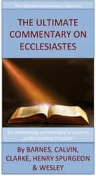 The Ultimate Commentary On Ecclesiastes 電子書籍 by Charles H. Spurgeon