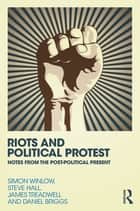 Riots and Political Protest ebook by Simon Winlow, Steve Hall, Daniel Briggs,...