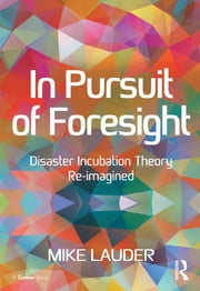 In Pursuit of Foresight - Disaster Incubation Theory Re-imagined ebook by Mike Lauder