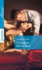 Un ardent face-à-face ebook by Louise Fuller