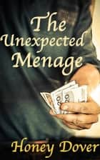 The Unexpected Menage ebook by Honey Dover