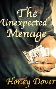 The Unexpected Menage - The Unexpected Menage, #4 ebook by Honey Dover
