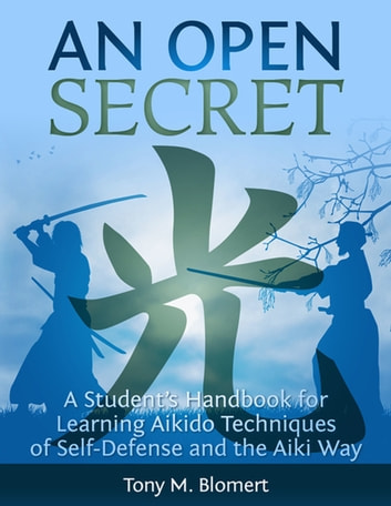 An open secret a students handbook for learning aikido techniques an open secret a students handbook for learning aikido techniques of self defense and the aiki way fandeluxe Choice Image