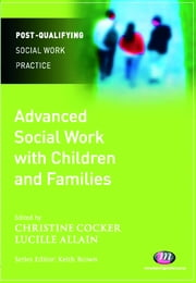 Advanced Social Work with Children and Families ebook by Ms Christine Cocker,Mrs Lucille Allain