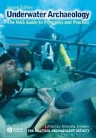 Underwater Archaeology - The NAS Guide to Principles and Practice ebook by Nautical Archaeology Society (NAS), Amanda Bowens