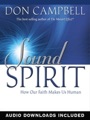 Sound Spirit - How Our Faith Makes Us Human ebook by Don Campbell