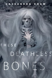 These Deathless Bones - A Tor.com Original ebook by Cassandra Khaw