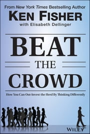 Beat the Crowd - How You Can Out-Invest the Herd by Thinking Differently ebook by Kenneth L. Fisher,Elisabeth Dellinger