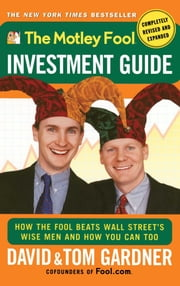 The Motley Fool Investment Guide - How The Fool Beats Wall Street's Wise Men And How You Can Too ebook by David Gardner,Tom Gardner