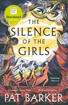 The Silence of the Girls - Shortlisted for the Women's Prize for Fiction 2019 ebook by Pat Barker