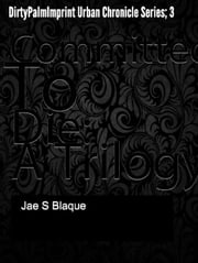 Committed To Die - Urban Chronicles, #3 ebook by Jae S Blaque
