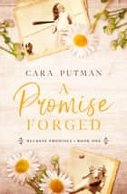 A Promise Forged eBook by Cara Putman