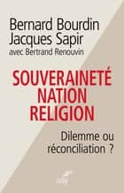 Souveraineté, nation, religion - Dilemme ou réconciliation ? ebook by Jacques Sapir, Bernard Bourdin, Bertrand Renouvin