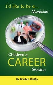 I'd like to be a Musician - CHildren's Career Guides ebook by Kristen Hobby