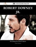 Robert Downey Jr. 129 Success Facts - Everything you need to know about Robert Downey Jr. ebook by Kathryn Mcintyre