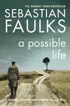A Possible Life ebook by Sebastian Faulks