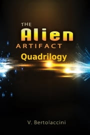 The Alien Artifact Quadrilogy ebook by V Bertolaccini