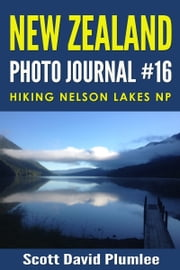 New Zealand Photo Journal #16: Hiking Nelson Lakes NP ebook by Scott David Plumlee