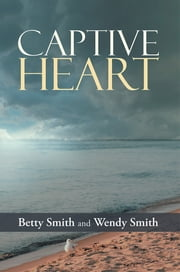 Captive Heart ebook by Betty Smith; Wendy Smith