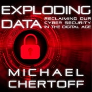 Exploding Data - Reclaiming Our Cyber Security in the Digital Age audiobook by Michael Chertoff