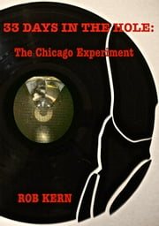 33 Days In The Hole: The Chicago Experiment ebook by Rob Kern