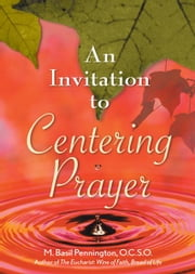 An Invitation to Centering Prayer ebook by Pennington, M. Basil