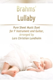 Brahms' Lullaby Pure Sheet Music Duet for F Instrument and Guitar, Arranged by Lars Christian Lundholm ebook by Pure Sheet Music
