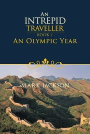 AN INTREPID TRAVELLER - An Olympic Year ebook by Mark Jackson