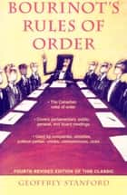 Bourinot's Rules of Order - A Manual on the Practices and Usages of the House of Commons of Canada and on the Procedure at Public Assemblies, Including Meetings of Shareholders eBook by Geoffrey Stanford