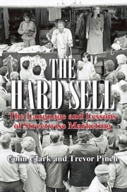 The Hard Sell - The Language and Lessons of Streetwise Marketing ebook by Colin Clark,Trevor Pinch