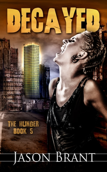 Decayed (The Hunger #5) ebook by Jason Brant