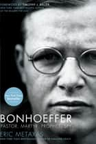 Bonhoeffer: Pastor, Martyr, Prophet, Spy ebook by Eric Metaxas,Timothy J. Keller