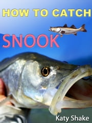 How To Catch Snook ebook by Katy Shake