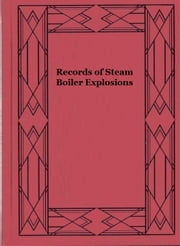Records of Steam Boiler Explosions (Illustrated) ebook by Edward Bindon Marten